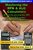 Mastering the RPN & ALG Calculators: Step by Step Guide (Surveying Mathematics Made Simple Book 18)