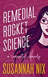 Remedial Rocket Science: A Romantic Comedy (Chemistry Lessons Book 1)