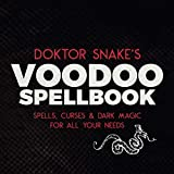 Doktor Snake's Voodoo Spellbook: Spells, Curses & Dark Magic For All Your Needs
