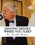 Making Money While You Sleep: (Starting A Company Like Vistaprint.com) (Volume 1)