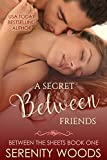 A Secret Between Friends (Between the Sheets Book 1)