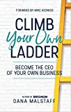 Climb Your Own Ladder: Become the CEO of Your Own Business