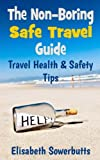 The Non-Boring Safe Travel Guide: Travel Safety Tips & Travel Health Advice