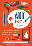 Art, Inc.: The Essential Guide for Building Your Career as an Artist