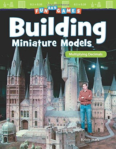 Fun and Games: Building Miniature Models: Multiplying Decimals (Mathematics Readers)