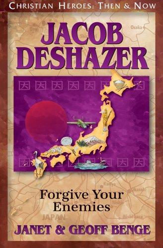 Jacob DeShazer: Forgive Your Enemies (Christian Heroes : Then & Now)
