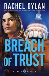 Breach of Trust (Atlanta Justice Book #3) by [Dylan, Rachel]