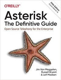 Asterisk: The Definitive Guide: Open Source Telephony for the Enterprise, 5th Edition