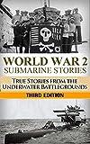 World War 2: Submarine Stories: True Stories From the Underwater Battlegrounds (Submarine Warfare, World War 2, World War II, WW2, WWII, Grey wolf, Uboat, submarine book Book 1)