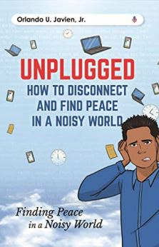 Unplugged: How to Disconnect and Find Peace in a Noisy World by [Javien Jr., Orlando ]