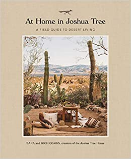 'At Home in Joshua Tree: A Field Guide to Desert Living' by Sara & RichCombs