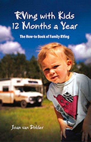 RVing with Kids 12 Months a Year The How-to Book of Family RVing