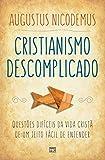 Cristianismo descomplicado: Questões difíceis da vida cristã de um jeito fácil de entender