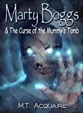 Marty Boggs & The Curse of the Mummy's Tomb: A Paranormal Mystery