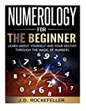 Numerology for the Beginner: Learn About Yourself and Your Destiny Through the Magic of Numbers
