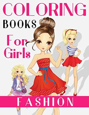 Fashion Coloring Books For Girls: Gorgeous Fashion Style & Other Cute Designs: Fun Color It Beauty Colouring Books For…