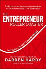 The Entrepreneur Roller Coaster: Why Now Is the Time to #Join the Ride - by Darren Hardy