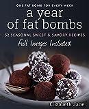 A Year of Low Carb/ Keto Fat Bombs: 52 Seasonal Recipes Ketogenic Cookbook (Sweet & Savory Recipes) (Elizabeth Jane Cookbook)