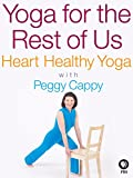 Yoga for the Rest of Us with Peggy Cappy: Heart Healthy Yoga with Peggy Cappy