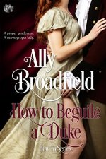 How to Beguile a Duke by Ally Broadfield