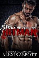 Stolen from the Hitman: A Bad Boy Mafia Romance by [Abbott, Alexis, Abbott, Alex]