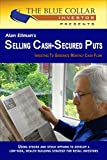 Alan Ellman's Selling Cash-Secured Puts: Investing to Generate Monthly Cash Flow