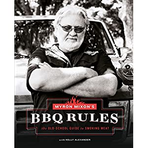 Myron Mixon39;s BBQ Rules: The Old-School Guide to Smoking Meat