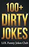 100+ Dirty Jokes!: Funny Jokes, Puns, Comedy, and Humor for Adults (Uncensored and Explicit!) (Funny & Hilarious Joke Books)
