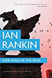 Even Dogs in the Wild (Inspector Rebus Series Book 20)