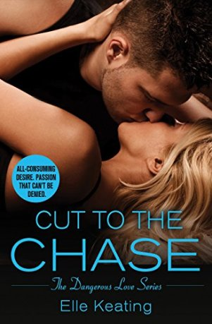 Cut to the Chase (Dangerous Love Book 2) by [Keating, Elle]