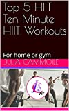 Top 5 Ten Minute HIIT Workouts: For home or gym