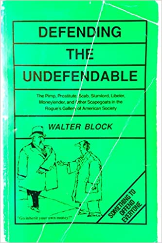 Defending the Undefendable: The Pimp, Prostitute, Scab, Slumlord ...