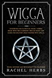 Wicca for Beginners: Handbook for Elemental Magic, Herbal Magic with Nice Harmony. Wiccan Made Easy Guide for Solitary Practitioner with Spells. Wheel Mystery and Witchcraft  for Beginners.