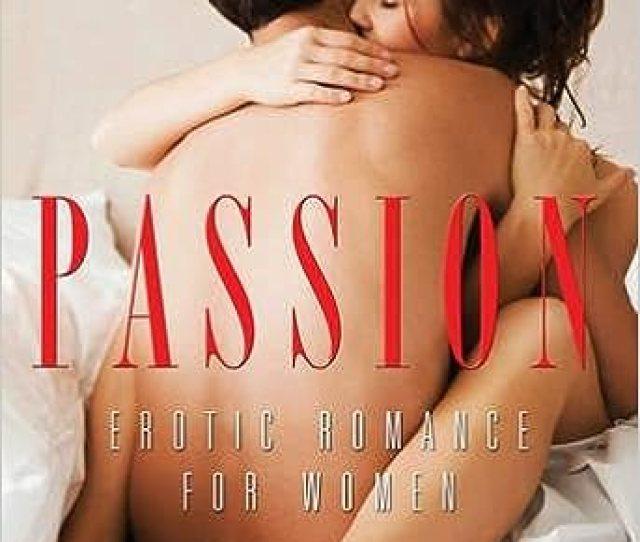 Passion Erotic Romance For Women Rachel Kramer Bussel 9781573444156 Amazon Com Books