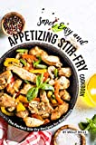 Super Easy and Appetizing Stir-fry Cookbook: The Perfect Stir-fry Recipes for Beginners