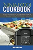 Ninja Foodi Cookbook: The Complete Cookbook with Delicious, Healthy and Easy to Follow Recipes for the Pressure Cooker that Crisps, with Air Fryer and Steamer Technology!