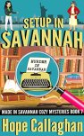 Setup in Savannah: A Made in Savannah Cozy Mystery (Made in Savannah Cozy Mysteries Series Book 7) by [Callaghan, Hope]