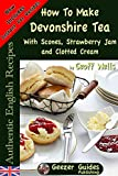 How to Make Devonshire Tea with Scones, Strawberry Jam and Clotted Cream (Authentic English Recipes Book 7)