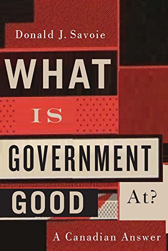 What Is Government Good At?: A Canadian Answer by [Savoie, Donald J.]