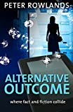 Alternative outcome: Where fact and fiction collide (Mike Stanhope Mysteries Book 1)