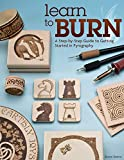 Learn to Burn: A Step-by-Step Guide to Getting Started in Pyrography (Fox Chapel Publishing) Easily Create Beautiful Art & Gifts with 14 Step-by-Step Projects, How-to Photos, and 50 Bonus Patterns