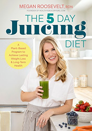 The-5-Day-Juicing-Diet-A-Plant-Based-Program-to-Achieve-Lasting-Weight-Loss-Long-Term-Health