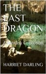 THE LAST DRAGON: A Fantasy Collection by [DARLING, HARRIET]