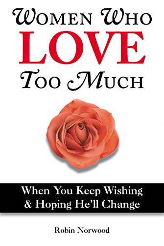 Women Who Love Too Much By Norwood Robin