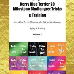 Kerry Blue Terrier 20 Milestone Challenges: Tricks & Training Kerry Blue Terrier Milestones for Tricks, Socialization, Agility & Training Volume 1 2