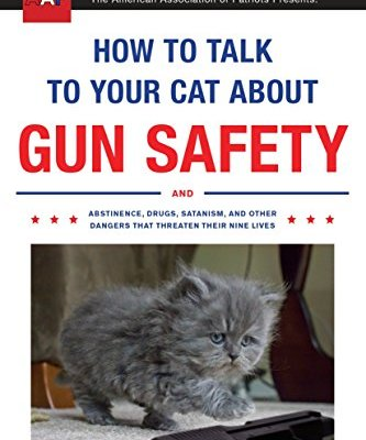 How to Talk to Your Cat About Gun Safety: And Abstinence, Drugs,...