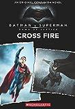 Cross Fire: An Original Companion Novel (Batman vs. Superman: Dawn of Justice)