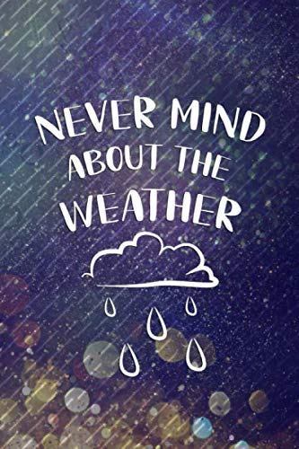 Never Mind About The Weather: Blank Lined Notebook Journal Diary Composition Notepad 120 Pages 6x9 Paperback ( Rain ) 4