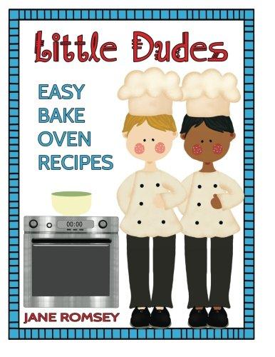 Little Dudes Easy Bake Oven Recipes: 64 Easy Bake Oven Recipes for Boys