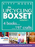Upcycling Crafts: A Compilation of 197 Upcycling Crafts for Beginners - Includes All of Kitty Moore's Best Selling Upcycling Books!